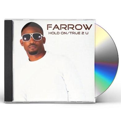 Farrow HOLD ON/TRUE 2 U CD