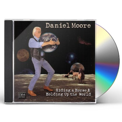 Daniel Moore RIDING A HORSE & HOLDING UP THE WORLD CD