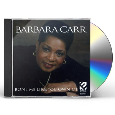 Barbara Carr BONE ME LIKE YOU OWN ME CD