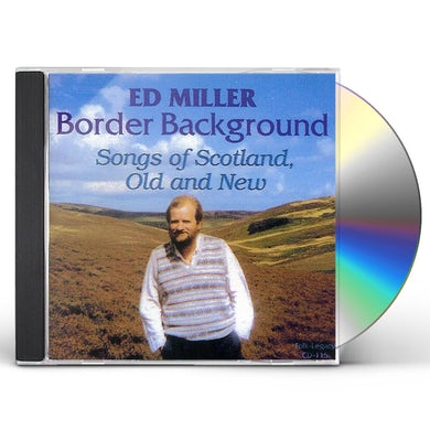 Ed Miller BORDER BACKGROUND: SONGS OF SCOTLAND OLD AND NEW CD
