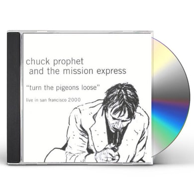 Chuck Prophet TURN THE PIGEONS LOOSE CD