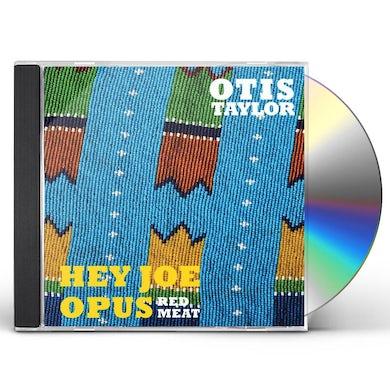 Otis Taylor HEY JOE OPUS - RED MEAT CD