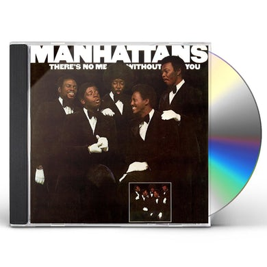 Manhattans THERE'S NO ME WITHOUT YOU CD
