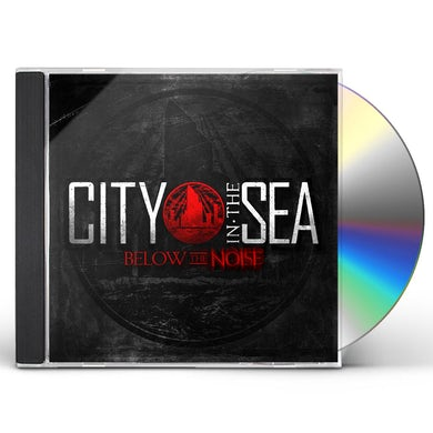 City In The Sea BELOW THE NOISE CD