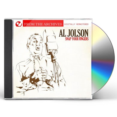 Al Jolson SNAP YOUR FINGERS - FROM THE ARCHIVES CD