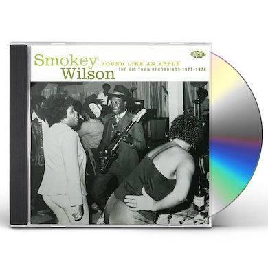 Smokey Wilson ROUND LIKE AN APPLE: BIG TOWN SESSIONS 1977-1978 CD