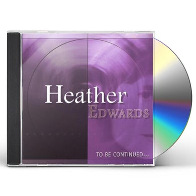 Heather Edwards TO BE CONTINUED CD