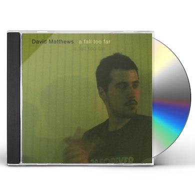 David Matthews FALL TOO FAR CD