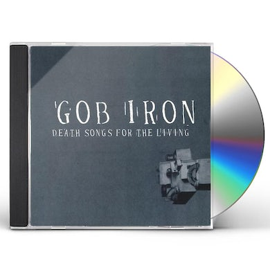 Gob Iron DEATH SONGS FOR THE LIVING CD
