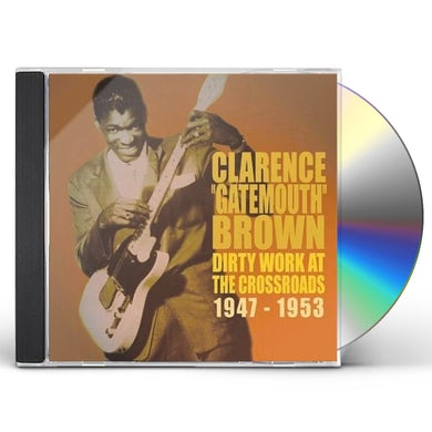 Clarence Gatemouth Brown DIRTY WORKS AT THE CROSSROADS 1947-1953 CD