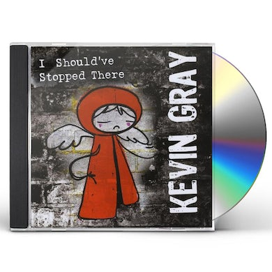 Kevin Gray I SHOULD'VE STOPPED THERE CD