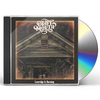 Drift Mouth Loveridge Is Burning CD