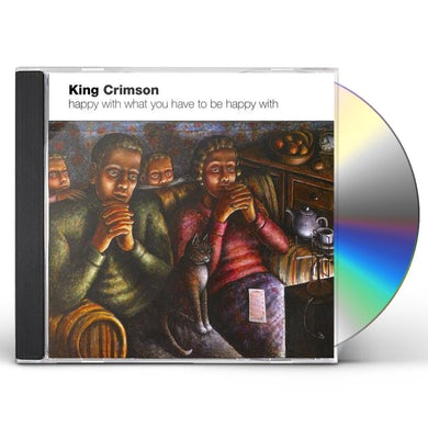 King Crimson HAPPY WITH WHAT YOU HAVE TO BE CD