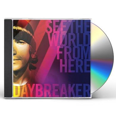 Daybreaker SEE THE WORLD FROM HERE CD