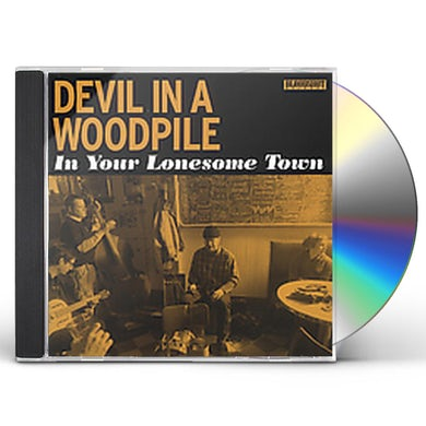 Devil In A Woodpile IN YOUR LONESOME TOWN CD