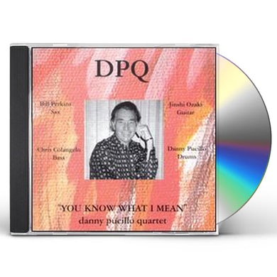 Danny Pucillo Quartet YOU KNOW WHAT I MEAN CD