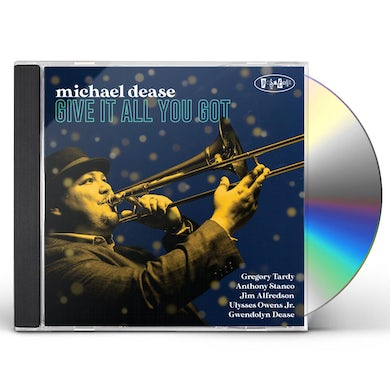 Michael Dease GIVE IT ALL YOU GOT CD