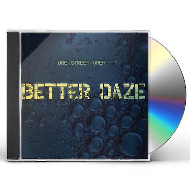 Better Daze ONE STREET OVER CD