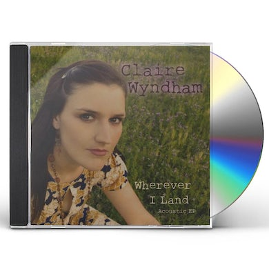 Claire Wyndham WHEREVER I LAND-ACOUSTIC EP CD