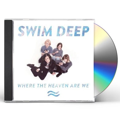 Swim Deep WHERE THE HEAVEN ARE WE CD