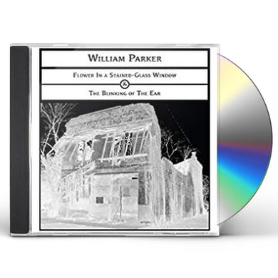 William Parker FLOWER IN A STAINED-GLASS WINDOW -&- THE BLINKING CD