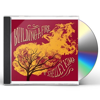 Shelley King BUILDING A FIRE CD