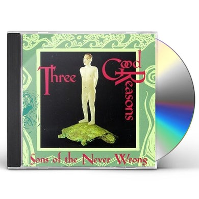 Sons of the Never Wrong THREE GOOD REASONS CD