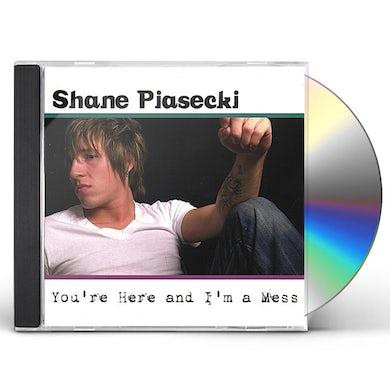 Shane Piasecki YOU'RE HERE & I'M A MESS CD