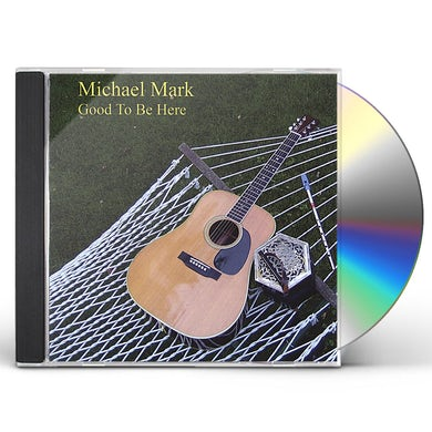 Michael Mark GOOD TO BE HERE CD