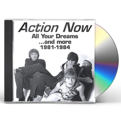Action Now ALL YOUR DREAMS & MORE: 1981-1984 CD