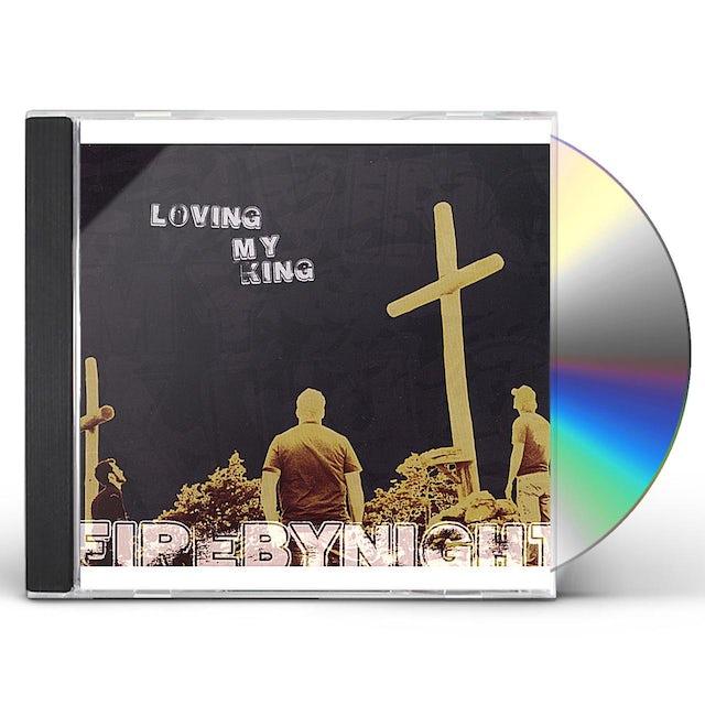 Fire by Night LOVING MY KING CD