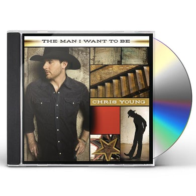 Chris Young MAN I WANT TO BE CD