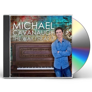 Michael Cavanaugh WAY I HEAR IT CD