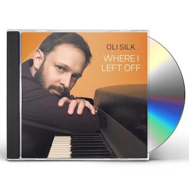 Oli Silk WHERE I LEFT OFF CD