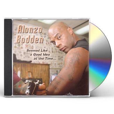 Alonzo Bodden SEEMED LIKE A GOOD IDEA AT THE TIME CD