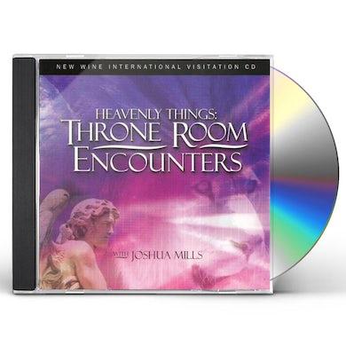 Joshua Mills HEAVENLY THINGS: THRONE ROOM ENCOUNTERS CD