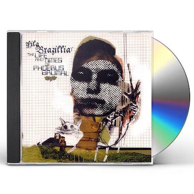 Fila Brazillia LIFE & TIMES OF PHOEBUS BRUMAL CD