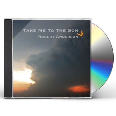 Robert Anderson TAKE ME TO THE SON CD