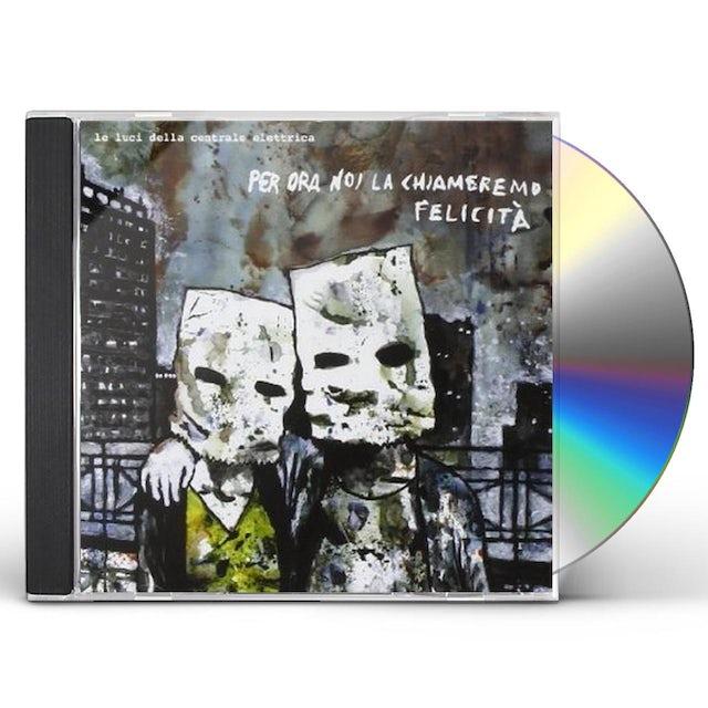 Le Luci Della Centrale Elettrica PER ORA NOI LA CHIAMEREMO FELICITA CD