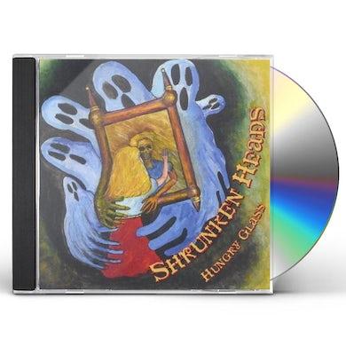 Shrunken Heads HUNGRY GLASS CD