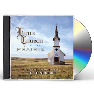 Jim Hendricks LITTLE CHURCH ON THE PRAIRIE: HYMNS FROM OPEN RANG CD