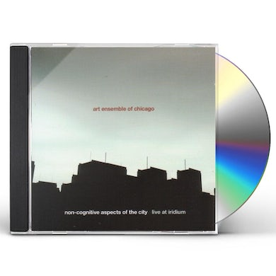 Art Ensemble Of Chicago NON-COGNITIVE ASPECTS OF THE CITY: LIVE IRIDIUM CD