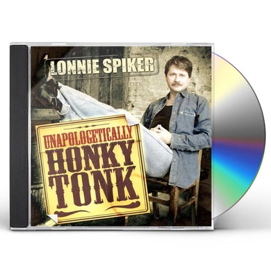 Lonnie Spiker UNAPOLOGETICALLY HONKY TONK CD