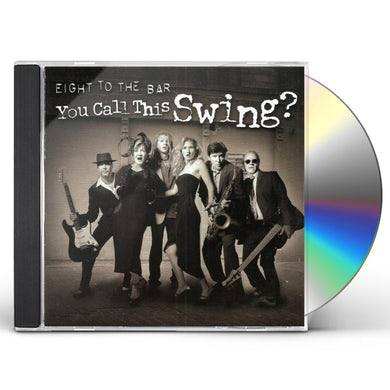 Eight to the Bar YOU CALL THIS SWING? CD