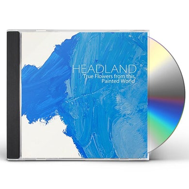 Headland TRUE FLOWERS FROM THIS PAINTED WORLD CD
