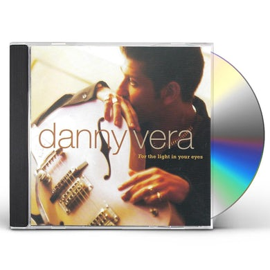 Danny Vera FOR THE LIGHT IN YOUR EYES CD