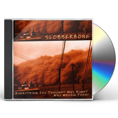 Slobberbone EVERYTHING YOU THOUGHT WAS RIGHT WAS WRONG TODAY CD