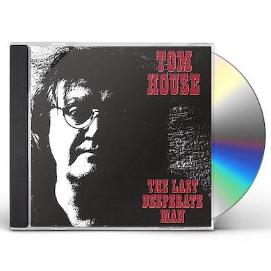Tom House LAST DESPERATE MAN CD