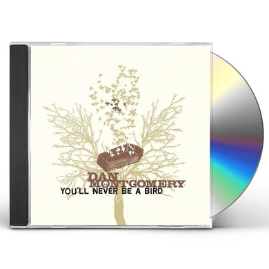 Dan Montgomery YOU'LL NEVER BE A BIRD CD