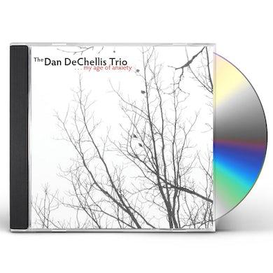 Dan Dechellis Trio MY AGE OF ANXIETY CD